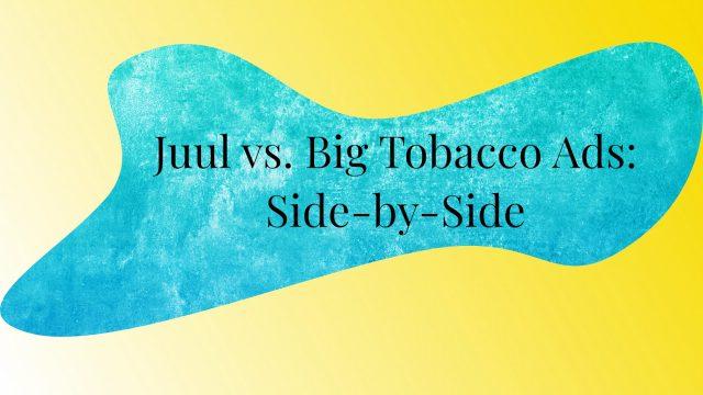 Juul vs. Big Tobacco Ads: Side-by-Side