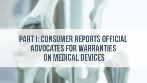 Part I: Consumer Reports Official Advocates for Warranties on Medical Devices