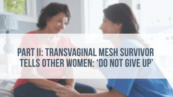Part II: Transvaginal Mesh Survivor Tells Other Women: 'Do Not Give Up'