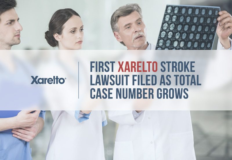 First Xarelto Stroke Lawsuit Filed As Total Case Number Grows