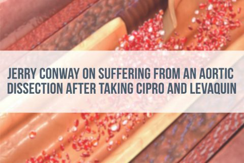 Jerry Conway on suffering from aortic dissection after taking cipro and levaquin