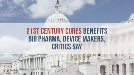 21st Century Cures Act Benefits Big Pharma, Device Makers, Critics Say