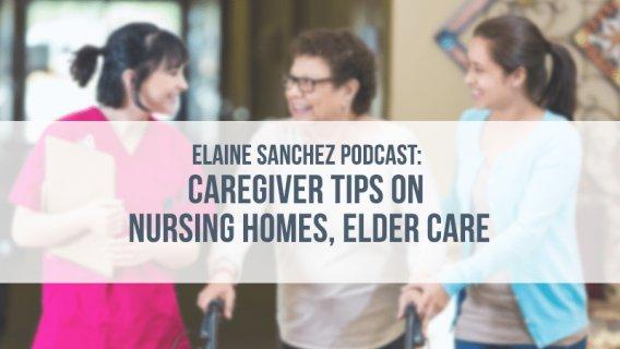 Elaine Sanchez Podcast: Caregiver Tips on Nursing Homes, Elder Care