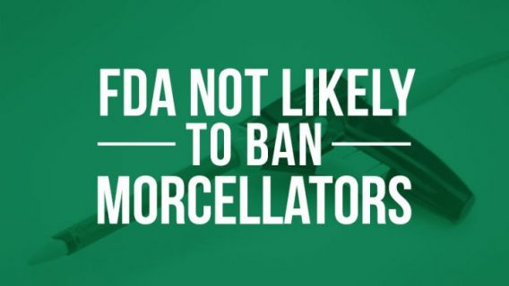 FDA Unlikely to Ban Power Morcellators, but Restrictions Could Come