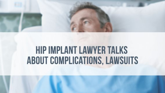 Hip Implant Lawyer Talks About Complications, Lawsuits
