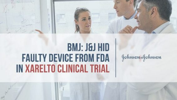 BMJ: J&J Hid Faulty Device from FDA in Xarelto Clinical Trial