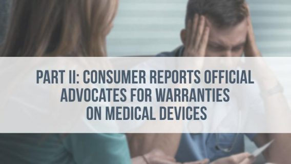 Part II: Consumer Reports Official Advocates for Warranties on Medical Devices