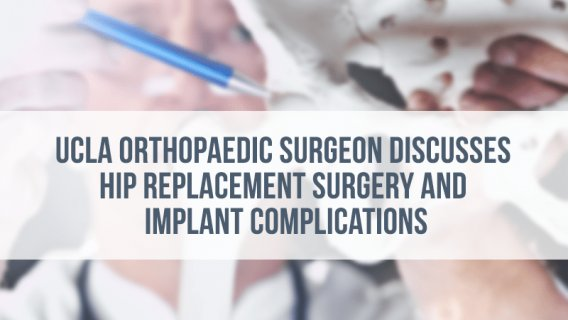 UCLA Orthopaedic Surgeon Discusses Hip Replacement Surgery and Implant Complications