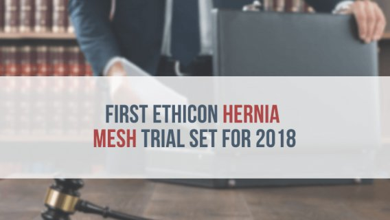 First Ethicon Hernia Mesh Trial Set for 2018