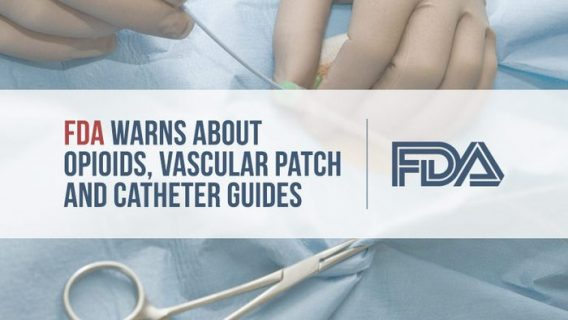 FDA Warns about Opioids, Vascular Patch and Catheter Guides