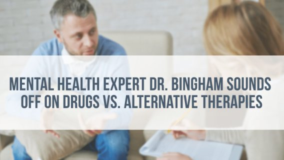 Mental Health Expert Bingham Sounds Off on Drugs vs. Alternative Therapies