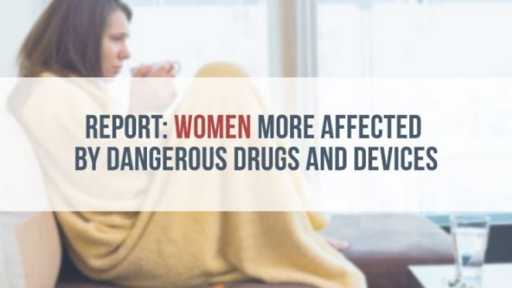 Report: Women More Affected by Dangerous Drugs and Devices