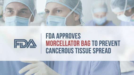 FDA Approves Morcellator Bag to Prevent Cancerous Tissue Spread