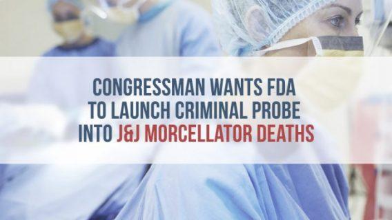 Congressman Wants FDA to Launch Criminal Probe into J&J Morcellator Deaths