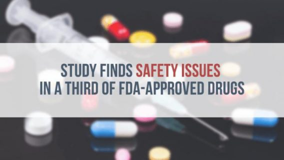 Study Finds Safety Issues in a Third of FDA-Approved Drugs