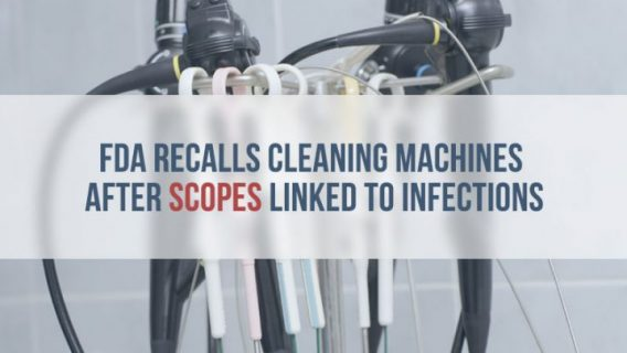 FDA Recalls Cleaning Machines after Scopes Linked to Infections