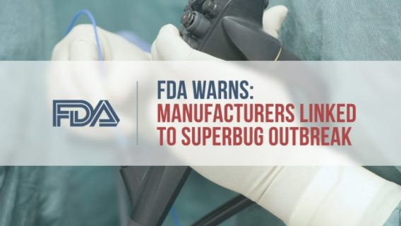FDA Warns Manufacturers Linked to Superbug Outbreak