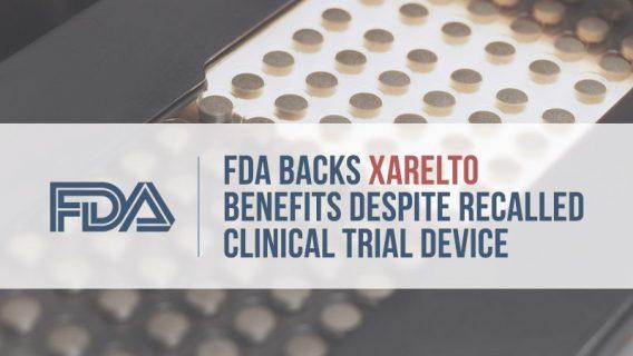 FDA Backs Xarelto Benefits Despite Recalled Clinical Trial Device