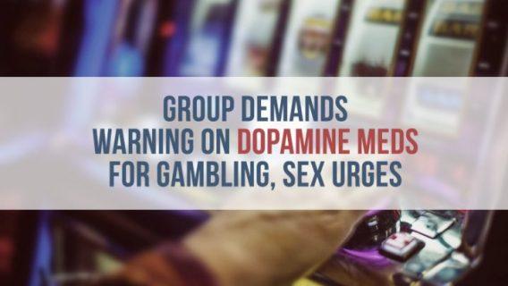 Group Demands Warning on Dopamine Meds for Gambling, Sex Urges