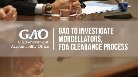 GAO to Investigate Morcellators, FDA Clearance Process
