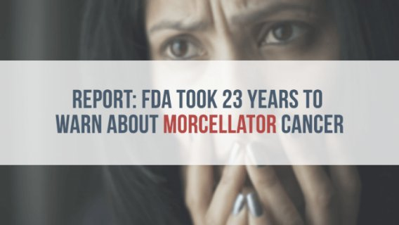 Report: FDA Took 23 Years to Warn About Morcellator Cancer