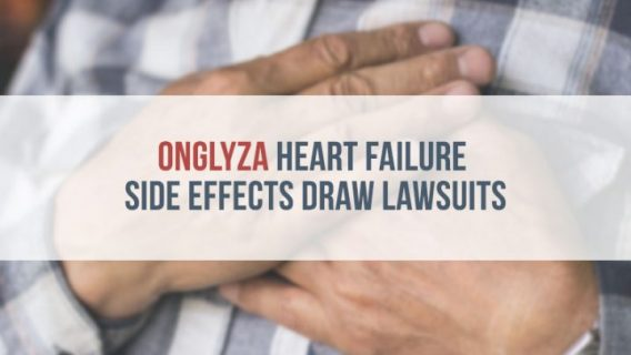 Onglyza Heart Failure Side Effects Draw Lawsuits