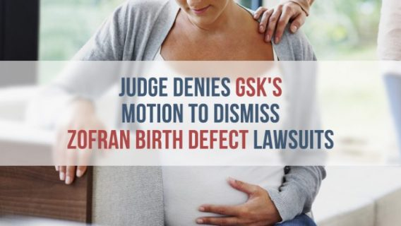 Judge Denies GSK's Motion to Dismiss Zofran Birth Defect Lawsuits