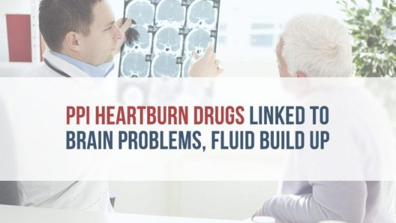 PPI Heartburn Drugs Linked to Brain Problems, Fluid Build Up